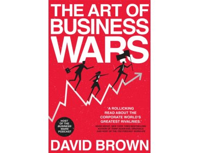 The Art of Business Wars: Battle-Tested Lessons for Leaders and Entrepreneurs from History's Greatest Ri