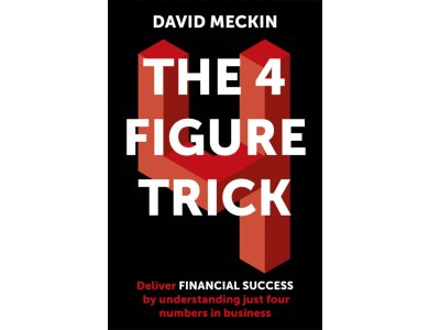 The 4 Figure Trick: Deliver Financial Success by Understanding Just Four Numbers in Business