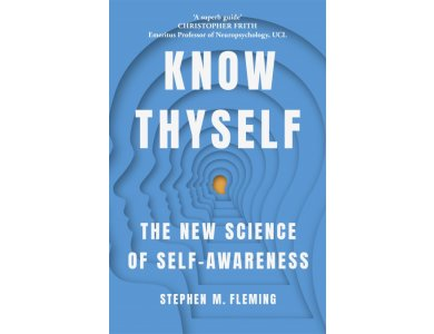 Know Thyself: The New Science of Self Awareness