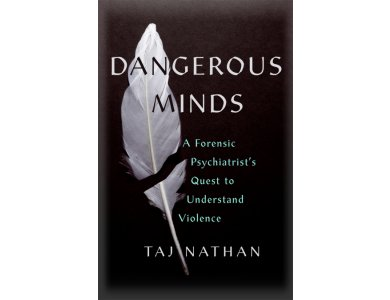 Dangerous Minds: A Forensic Psychiatrist's Quest to Understand Violence