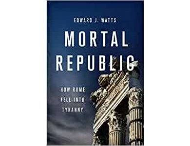 Mortal Republic: How Rome Fell into Tyranny