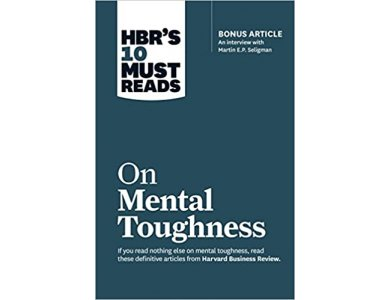 On Mental Toughness (HBR 10 Must Reads)