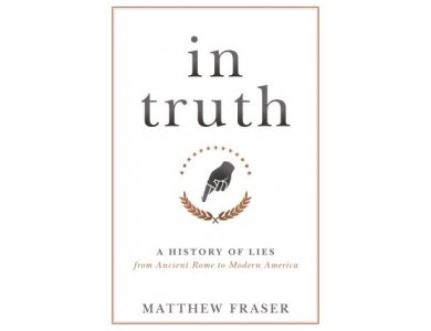 In Truth: A History of Lies from Ancient Rome to Modern America