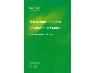 The Colonial Counter-Revolution: From de Gaulle to Sarkozy