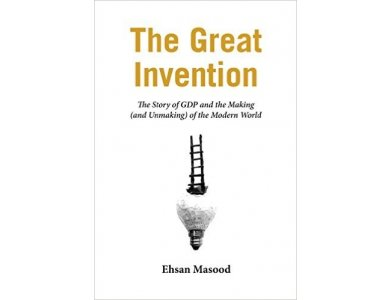The Great Invention: The Story of GDP and the Making (and Unmaking) of the Modern World