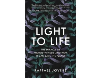 Light to Life: The Miracle of Photosynthesis and How it Can Save the Planet