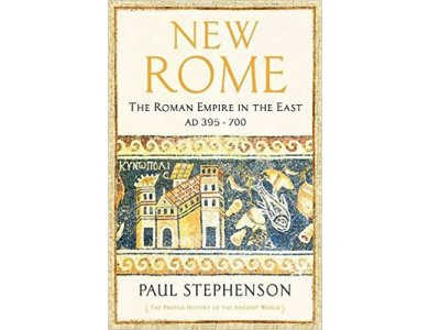 New Rome: The Roman Empire in the East, AD 395 - 700