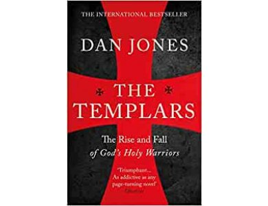 The Templars: The Rise and Fall of God's Holy Warriors