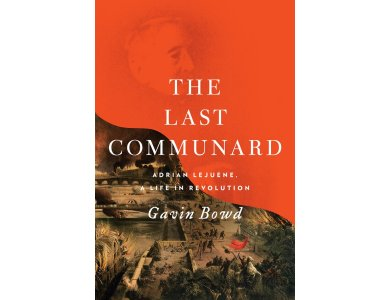 The Last Communard: Adrien Lejeune, the Unexpected Life of a Revolutionary