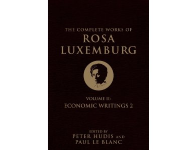 The Complete Works of Rosa Luxenburg: Vol. 2-Economic Writings 2