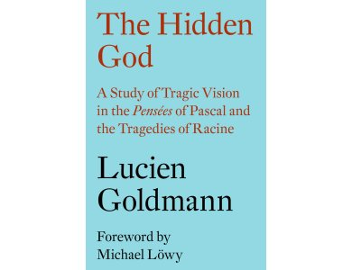 The Hidden God: A Study of Tragic Vision in the Pensees of Pascal and the Tragedies of Racine