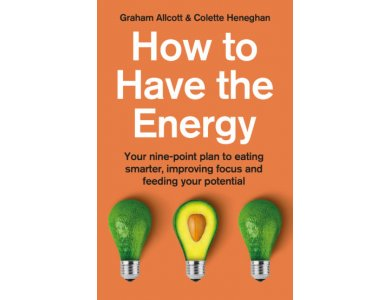How to Have the Energy: Your Nine-Point Plan to Eating Smarter, Improving Focus and Feeding your Pot