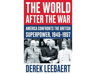 The World After the War: America Confronts the British Superpower, 1945–1957