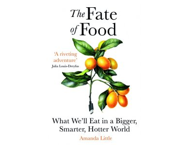 Fate of Food: What We'll Eat in a Bigger, Hotter, Smarter World