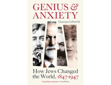 Genius and Anxiety: How Jews Changed the World 1847-1947