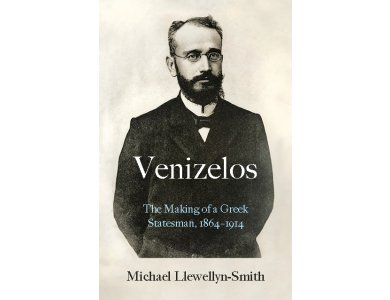 Venizelos: The Making of a Greek Statesman 1864-1914