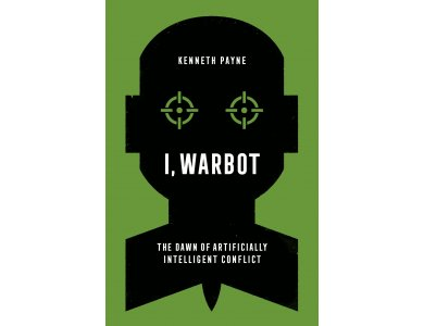 I, Warbot: The Dawn of Artificially Intelligent Conflict