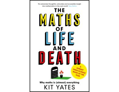 The Maths of Life and Death: Why Maths is (Almost) Everything