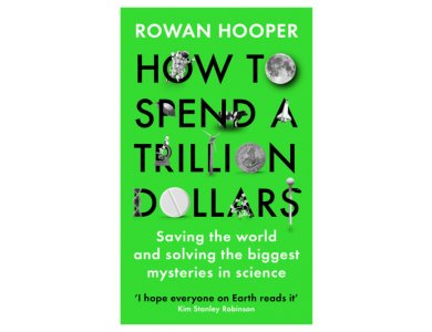 How to Spend a Trillion Dollars: Saving the World and Solving the Biggest Questions in Science