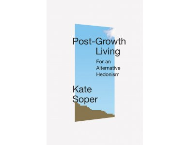 Post-Growth Living: For an Alternative Hedonism