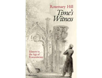 Time's Witness: History in the Age of Romanticism