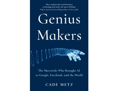 The Genius Makers: The Mavericks Who Brought A.I. to Google, Facebook, and the World