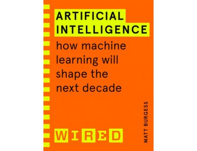 Artificial Intelligence: How Machine Learning Will Shape the Next Decade(WIRED Guides)