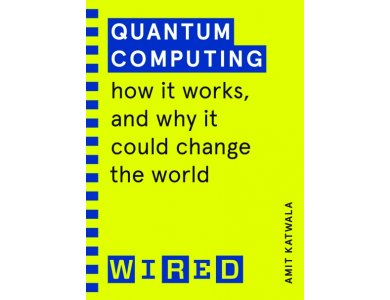 Quantum Computing: How It Works and Why It Could Change the World (WIRED Guides)