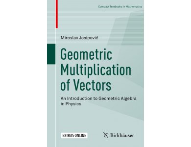 Geometric Multiplication of Vectors: An Introduction to Geometric Algebra in Physics