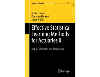 Effective Statistical Learning Methods for Actuaries III: Neural Networks and Extensions