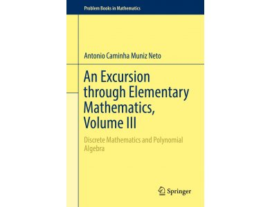 An Excursion through Elementary Mathematics, Volume III: Discrete Mathematics and Polynomial Algebra
