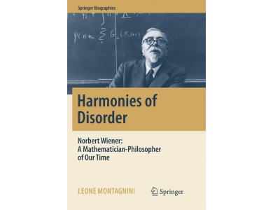 Harmonies of Disorder: Norbert Wiener - A Mathematician-Philosopher of Our Time